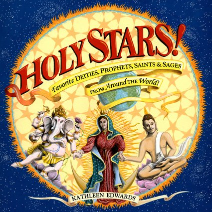 Holy Stars!: Favorite Deities, Prophets, Saints & Sages from Around the World