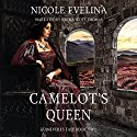 Camelot's Queen: Guinevere's Tale, Book 2 Audiobook by Nicole Evelina Narrated by Serena Scott Thomas