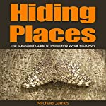 Hiding Places: The Survivalist Guide to Protecting What You Own | Michael James