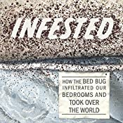 Infested: How the Bed Bug Infiltrated Our Bedrooms and Took Over the World | [Brooke Borel]