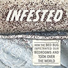Infested: How the Bed Bug Infiltrated Our Bedrooms and Took Over the World Audiobook by Brooke Borel Narrated by Lena Kaminsky