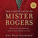 The Simple Faith of Mister Rogers: Spiritual Insights from the World's Most Beloved Neighbor Audiobook by Amy Hollingsworth Narrated by Amy Hollingsworth