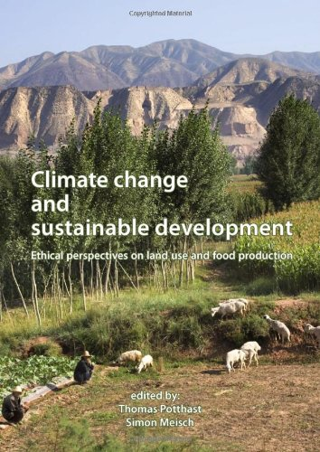 Climate Change and Sustainable Development: Ethical Perspectives on Land Use and Food Production, EurSAFE 2012 Tubingen,