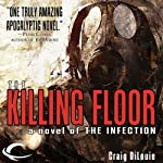 The Killing Floor: The Infection, Book 2 (       UNABRIDGED) by Craig DiLouie Narrated by Peter Ganim