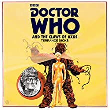 Doctor Who and the Claws of Axos: A 3rd Doctor Novelisation Radio/TV Program Auteur(s) : Terrance Dicks Narrateur(s) : Richard Franklin