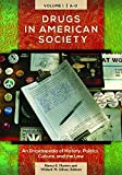 Drugs in American Society [3 volumes]: An Encyclopedia of History, Politics, Culture, and the Law