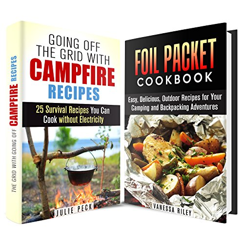 Campfire Foil Packet Recipes Box Set (2 in 1): Quick and Easy Delicious Outdoor Recipes for Your Camping and Backpacking Adventures (Outdoor Cooking & Foil Packet Recipes) by Julie Peck, Vanessa Riley