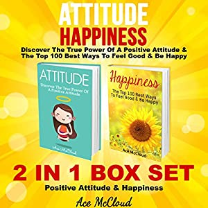 Attitude: Happiness: Discover the True Power of a Positive Attitude & The Top 100 Best Ways to Feel Good & Be Happy Audiobook