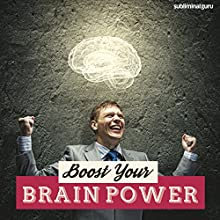 Boost Your Brain Power: Flex Your Mental Muscles with Subliminal Messages  by Subliminal Guru Narrated by Subliminal Guru
