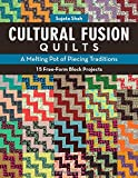 Cultural Fusion Quilts: A Melting Pot of Piecing Traditions  15 Free-Form Block Projects