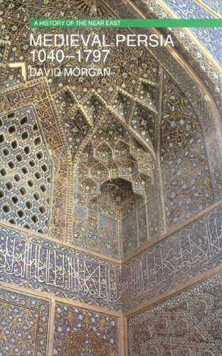 Medieval Persia 1040-1797 (A History of the Near East)