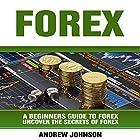 Forex: A Beginner's Guide to Forex: Uncover the Secrets of Forex: A Beginners Guide to Trading, Book 4 Hörbuch von Andrew Johnson Gesprochen von: Mark Smeltzer