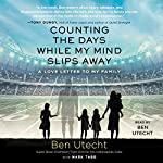 Counting the Days While My Mind Slips Away: A Love Letter to My Family | Ben Utecht,Mark Tabb