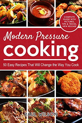 Modern Pressure Cooking: 50 Easy Recipes That Will Change the Way You Cook