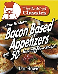 The RED CHEF Classics How To Make 50+ BACON APPETIZERS - VOLUME 1
