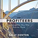 The Profiteers: Bechtel and the Men Who Built the World Audiobook by Sally Denton Narrated by Bernadette Dunne