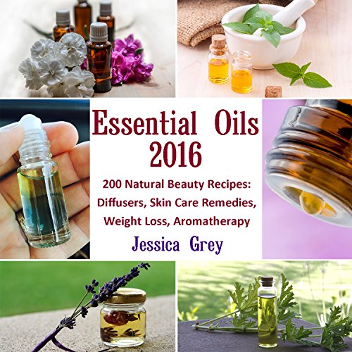 Essential Oils 2016: 200 Natural Beauty Recipes: Diffusers, Skin Care Remedies, Weight Loss, Aromatherapy: (Young Living Essential Oils Book, Natural Remedies) (Home Remedies, Aromatherapy) (Young Living Essential Oils Book compare prices)