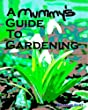A Mummy's Guide to Gardening