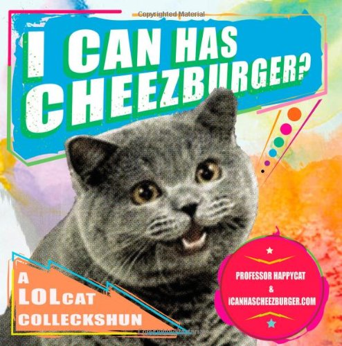 I can has Cheezburger LOL Cats