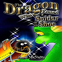 The Dragon Who Found a Spider in His Shoe: Dragon Who Series Volume 4 (       UNABRIDGED) by Janet McNulty Narrated by Charles D. Baker