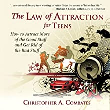 The Law of Attraction for Teens: How to Get More of the Good Stuff, and Get Rid of the Bad Stuff Audiobook by Christopher Combates Narrated by Arthur Flavell