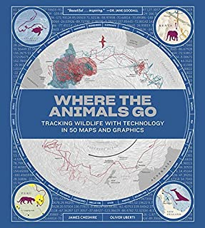 Book Cover: Where the Animals Go: Tracking Wildlife with Technology in 50 Maps and Graphics