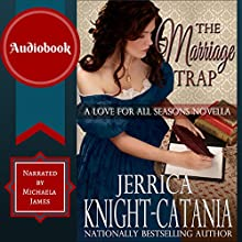 The Marriage Trap: A Love for All Seasons Novella (       UNABRIDGED) by Jerrica Knight-Catania Narrated by Michaela James