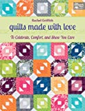 Quilts Made with Love: To Celebrate, Comfort, and Show You Care