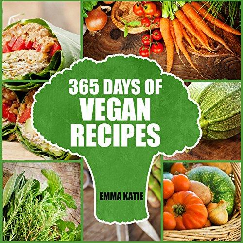 Vegan: 365 Days of Vegan Recipes (Vegan, Vegan Cookbooks, Vegetarian, busy woman, Vegan Diet, Vegan Recipes, Vegetarian Cookbook, Paleo, Diet, Lose Weight, … Loss, Slow Cooker, Gluten, Free Tips)