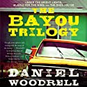 The Bayou Trilogy: Under the Bright Lights, Muscle for the Wing, and The Ones You Do Audiobook by Daniel Woodrell Narrated by Bronson Pinchot