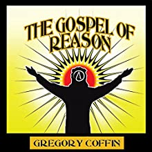 The Gospel of Reason | Livre audio Auteur(s) : Gregory Coffin Narrateur(s) : Jared James