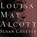 Louisa May Alcott: A Personal Biography Audiobook by Susan Cheever Narrated by Tavia Gilbert