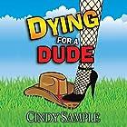 Dying for a Dude: Laurel McKay Mysteries, Book 4 Hörbuch von Cindy Sample Gesprochen von: Alyx Morgan