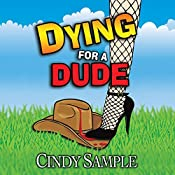 Dying for a Dude: Laurel McKay Mysteries, Book 4 | [Cindy Sample]