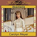 Anastasia: The Last Grand Duchess, Russia, 1914 (       UNABRIDGED) by Carolyn Meyer Narrated by Renee Raudman