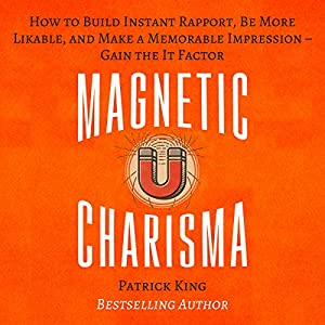 Magnetic Charisma: How to Build Instant Rapport, Be More Likable, and Make a Memorable Impression Hörbuch von Patrick King Gesprochen von: Gregory Sutton