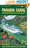 Panama Canal By Cruise Ship - 5th Edition: The Complete Guide to Cruising the Panama Canal (Ocean Cruise Guides)