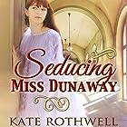 Seducing Miss Dunaway Hörbuch von Kate Rothwell Gesprochen von: Annie Aldinton