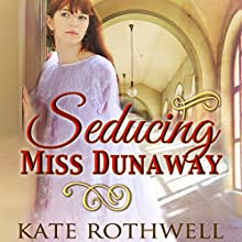 Seducing Miss Dunaway | Livre audio Auteur(s) : Kate Rothwell Narrateur(s) : Annie Aldinton