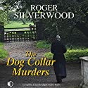 The Dog Collar Murders (       UNABRIDGED) by Roger Silverwood Narrated by Jonathan Keeble
