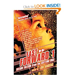 Fast Forward 1: Future Fiction from the Cutting Edge by Lou Anders, Kage Baker, Stephen Baxter and Elizabeth Bear
