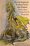 How Sir Stephen & Sir Henry Faced their Dragons: Stories about Facing Fear and Frustration