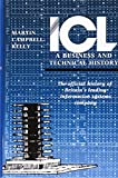 img - for ICL: A Business and Technical History: The Official History of Britain's Leading Information Systems Company book / textbook / text book