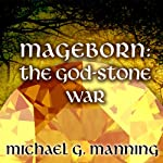 The God-Stone War: Mageborn Series, Book 4 (       UNABRIDGED) by Michael G. Manning Narrated by Todd McLaren