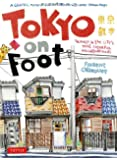 Tokyo on Foot: Travels in the City's Most Colorful Neighborhoods
