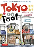 Tokyo on Foot: Travels in the Citys Most Colorful Neighborhoods