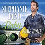 Baby, Come Home: Southern Roads Trilogy, Book 2 | Stephanie Bond