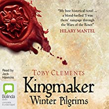 Winter Pilgrims: Kingmaker, Book 1 Audiobook by Toby Clements Narrated by Jack Hawkins