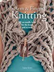 Arm and Finger Knitting: 25 Super-Qui...