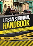 Urban Survival Handbook: The Beginner...